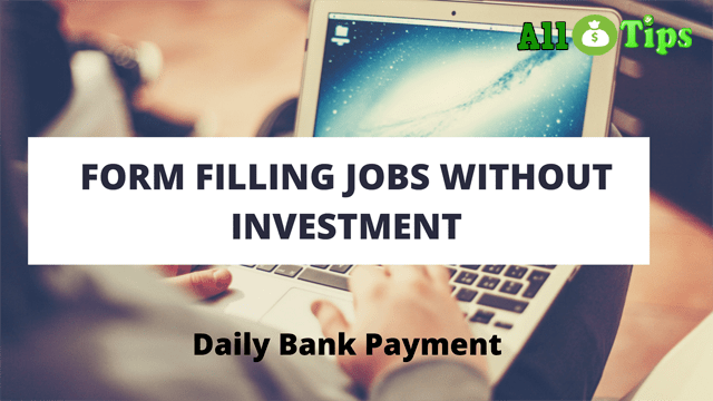 Form Filling Jobs without Investment Daily 2950/-Bank-Paytm Payment